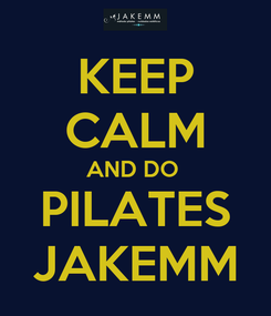 Poster: KEEP CALM AND DO  PILATES JAKEMM