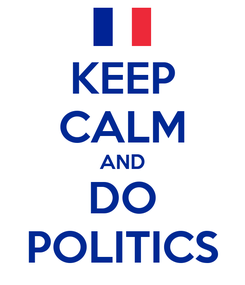 Poster: KEEP CALM AND DO POLITICS