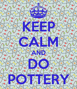 Poster: KEEP CALM AND DO POTTERY