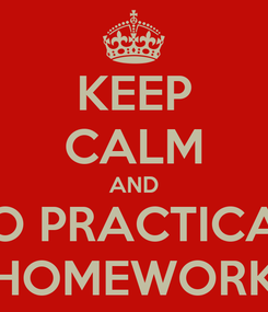Poster: KEEP CALM AND DO PRACTICA'S HOMEWORK