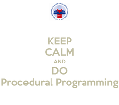 Poster: KEEP CALM AND DO Procedural Programming