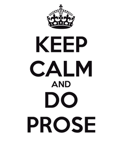 Poster: KEEP CALM AND DO PROSE