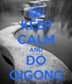 Poster: KEEP CALM AND DO QIGONG
