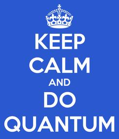 Poster: KEEP CALM AND DO QUANTUM