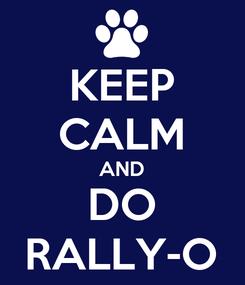 Poster: KEEP CALM AND DO RALLY-O