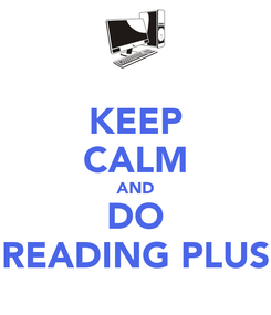 Poster: KEEP CALM AND DO READING PLUS