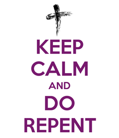 Poster: KEEP CALM AND DO REPENT