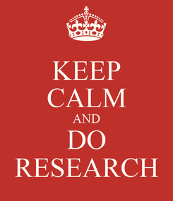 Poster: KEEP CALM AND DO RESEARCH