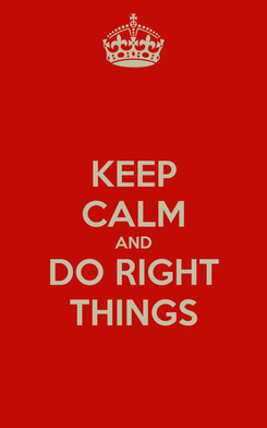 Poster: KEEP CALM AND DO RIGHT THINGS