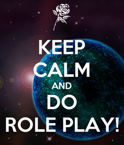 Poster: KEEP CALM AND DO ROLE PLAY!