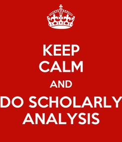 Poster: KEEP CALM AND DO SCHOLARLY ANALYSIS