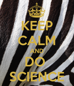 Poster: KEEP CALM AND DO  SCIENCE