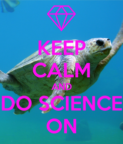 Poster: KEEP CALM AND DO SCIENCE ON