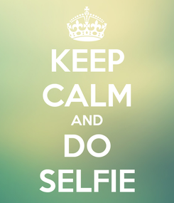Poster: KEEP CALM AND DO SELFIE
