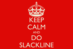 Poster: KEEP CALM AND DO SLACKLINE
