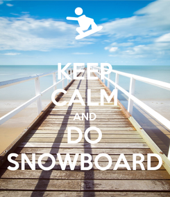 Poster: KEEP CALM AND DO SNOWBOARD