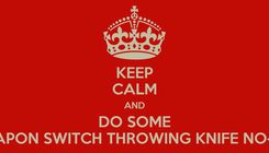 Poster: KEEP CALM AND DO SOME 720 WEAPON SWITCH THROWING KNIFE NO-SCOPES