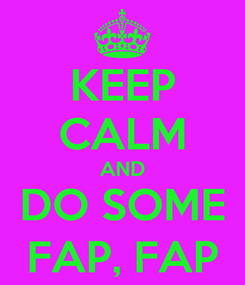 Poster: KEEP CALM AND DO SOME FAP, FAP
