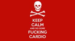 Poster: KEEP CALM AND DO SOME FUCKING CARDIO
