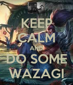 Poster: KEEP CALM AND DO SOME WAZAGI