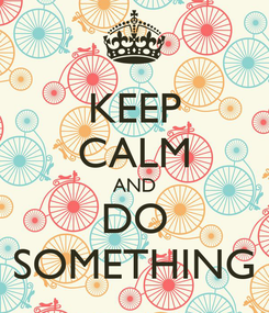 Poster: KEEP CALM AND DO SOMETHING