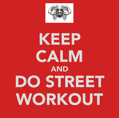Poster: KEEP CALM AND DO STREET WORKOUT