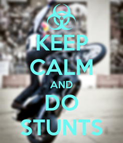 Poster: KEEP CALM AND DO STUNTS