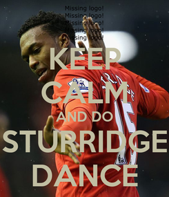 Poster: KEEP CALM AND DO STURRIDGE DANCE