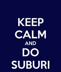 Poster: KEEP CALM AND DO SUBURI