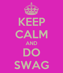 Poster: KEEP CALM AND DO SWAG