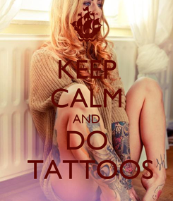 Poster: KEEP CALM AND DO  TATTOOS