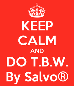 Poster: KEEP CALM AND DO T.B.W. By Salvo®