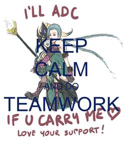 Poster: KEEP CALM AND DO TEAMWORK