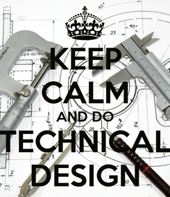 Poster: KEEP CALM AND DO TECHNICAL DESIGN