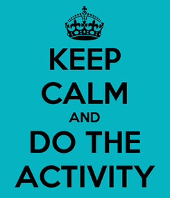 Poster: KEEP CALM AND DO THE ACTIVITY