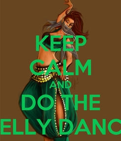 Poster: KEEP CALM AND DO THE BELLY DANCE