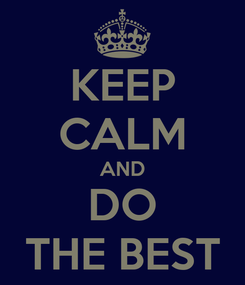 Poster: KEEP CALM AND DO THE BEST