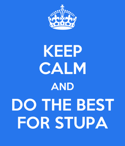 Poster: KEEP CALM AND DO THE BEST FOR STUPA
