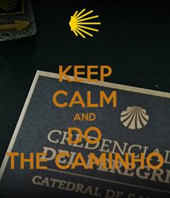 Poster: KEEP CALM AND DO THE CAMINHO