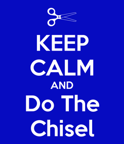 Poster: KEEP CALM AND Do The Chisel