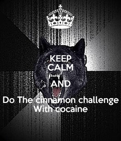 Poster: KEEP CALM AND Do The cinnamon challenge With cocaine