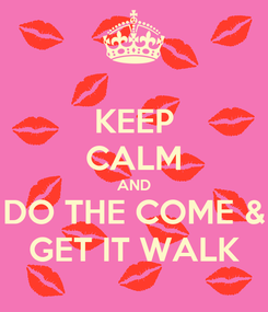 Poster: KEEP CALM AND DO THE COME & GET IT WALK