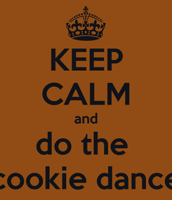 Poster: KEEP CALM and do the  cookie dance
