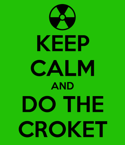 Poster: KEEP CALM AND DO THE CROKET