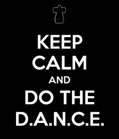 Poster: KEEP CALM AND DO THE D.A.N.C.E.