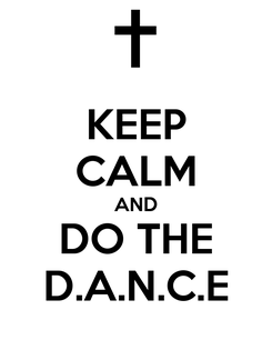 Poster: KEEP CALM AND DO THE D.A.N.C.E