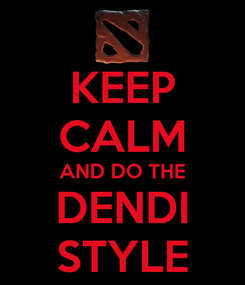 Poster: KEEP CALM AND DO THE DENDI STYLE
