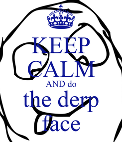 Poster: KEEP CALM AND do the derp face