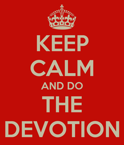 Poster: KEEP CALM AND DO THE DEVOTION