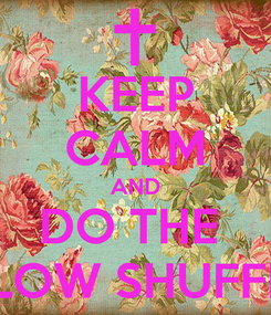 Poster: KEEP CALM AND DO THE  DLOW SHUFFLE